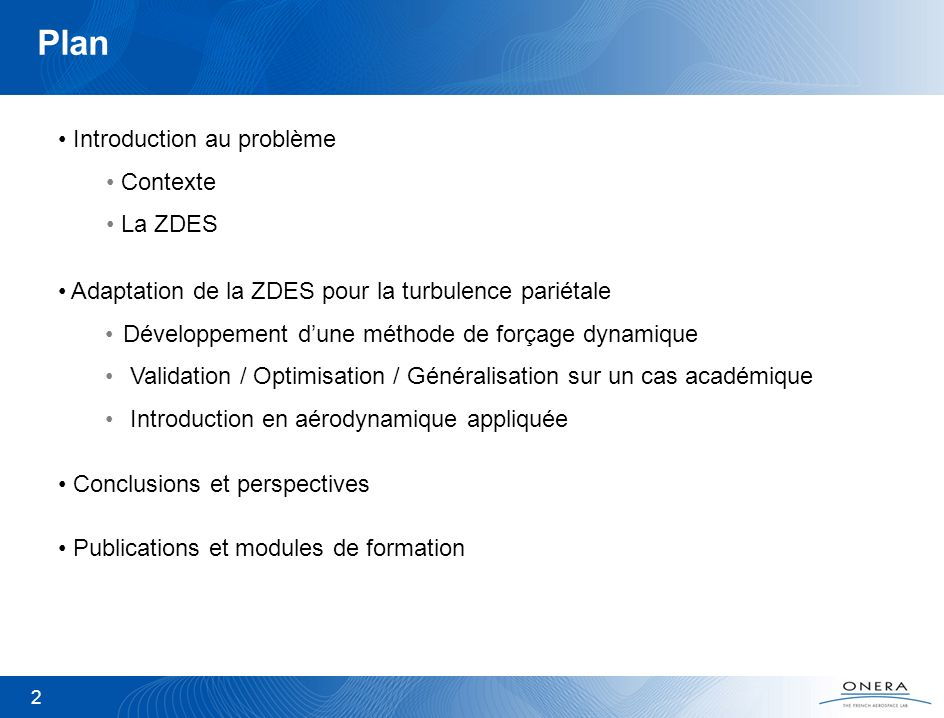 2 Plan Introduction au problème Contexte La ZDES Conclusions et perspectives Publications et modules de formation Adaptation de la ZDES pour la turbul
