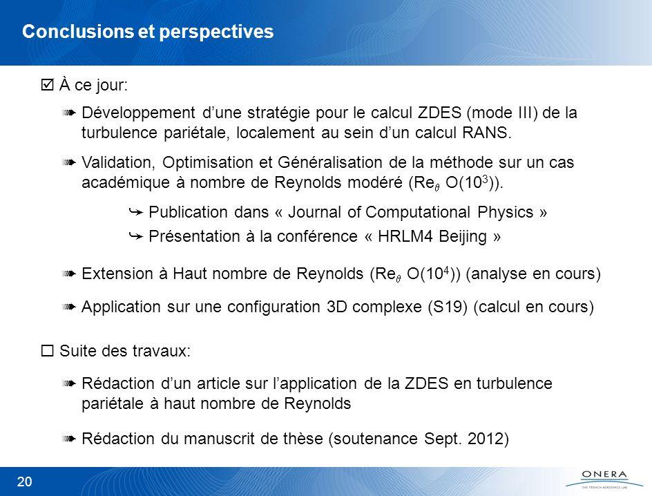Conclusions et perspectives 20 À ce jour: Développement dune stratégie pour le calcul ZDES (mode III) de la turbulence pariétale, localement au sein d