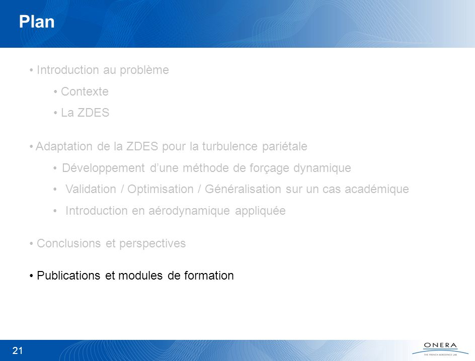 21 Plan Introduction au problème Contexte La ZDES Conclusions et perspectives Publications et modules de formation Adaptation de la ZDES pour la turbu