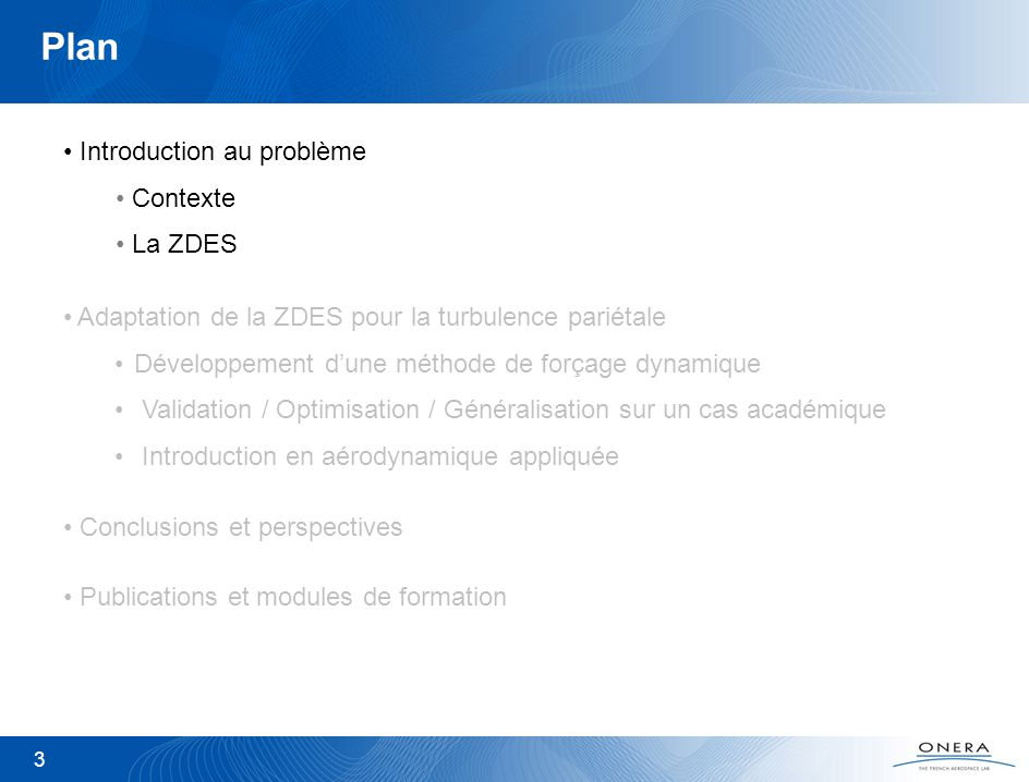3 Plan Introduction au problème Contexte La ZDES Conclusions et perspectives Publications et modules de formation Adaptation de la ZDES pour la turbul