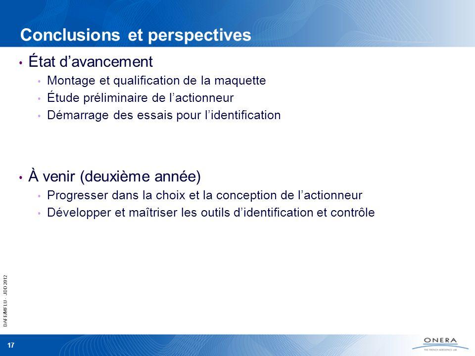 DAFE/MFLU - JDD 2012 17 Conclusions et perspectives État davancement Montage et qualification de la maquette Étude préliminaire de lactionneur Démarra