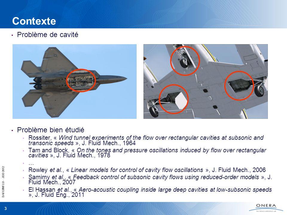 DAFE/MFLU - JDD 2012 3 Contexte Problème de cavité Problème bien étudié Rossiter, « Wind tunnel experiments of the flow over rectangular cavities at s