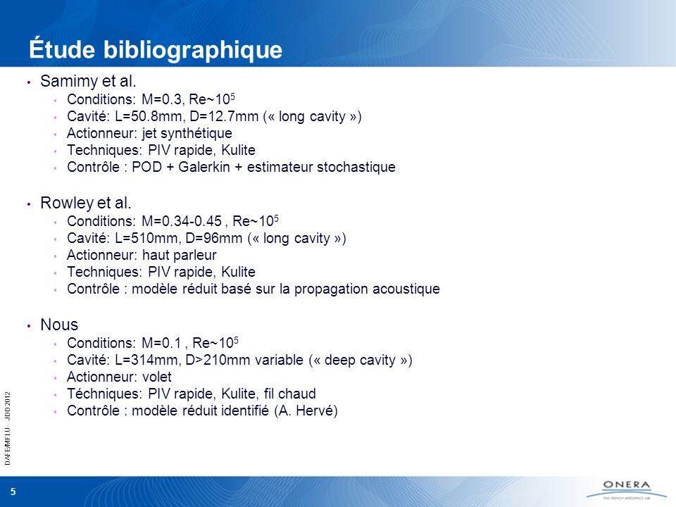 DAFE/MFLU - JDD 2012 5 Étude bibliographique Samimy et al. Conditions: M=0.3, Re~10 5 Cavité: L=50.8mm, D=12.7mm (« long cavity ») Actionneur: jet syn