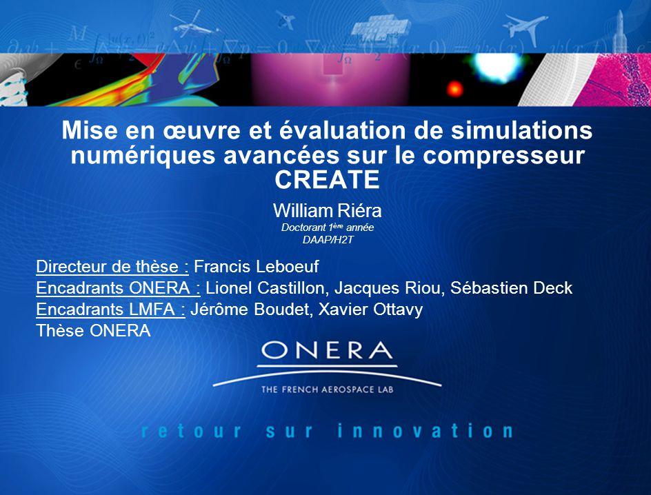 Mise en œuvre et évaluation de simulations numériques avancées sur le compresseur CREATE William Riéra Doctorant 1 ère année DAAP/H2T Directeur de thè