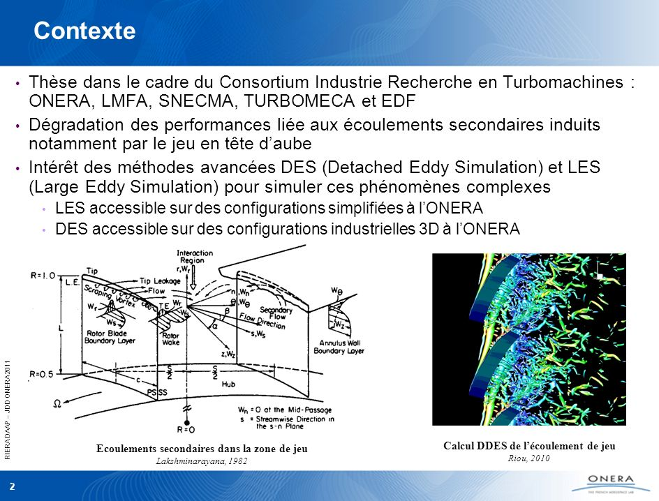 RIERA DAAP – JDD ONERA 2011 2 Contexte Thèse dans le cadre du Consortium Industrie Recherche en Turbomachines : ONERA, LMFA, SNECMA, TURBOMECA et EDF