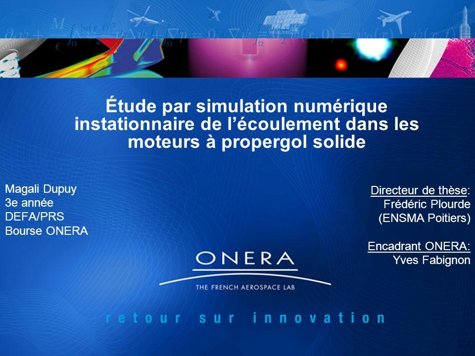 Étude par simulation numérique instationnaire de lécoulement dans les moteurs à propergol solide Magali Dupuy 3e année DEFA/PRS Bourse ONERA Directeur