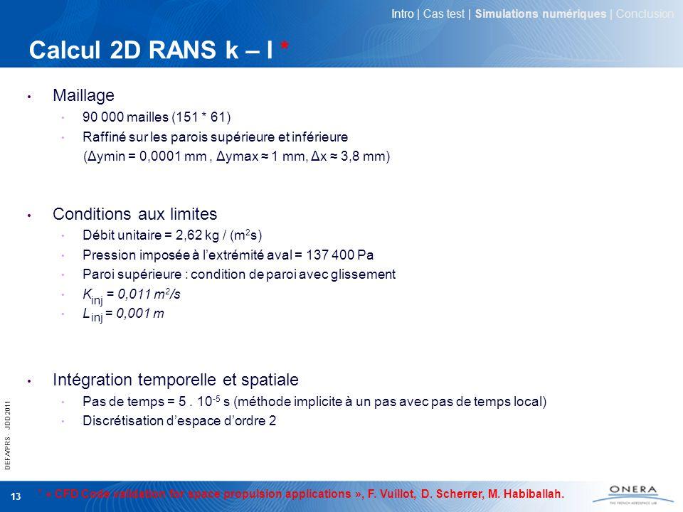 DEFA/PRS - JDD 2011 13 Calcul 2D RANS k – l * Maillage 90 000 mailles (151 * 61) Raffiné sur les parois supérieure et inférieure (Δymin = 0,0001 mm, Δ