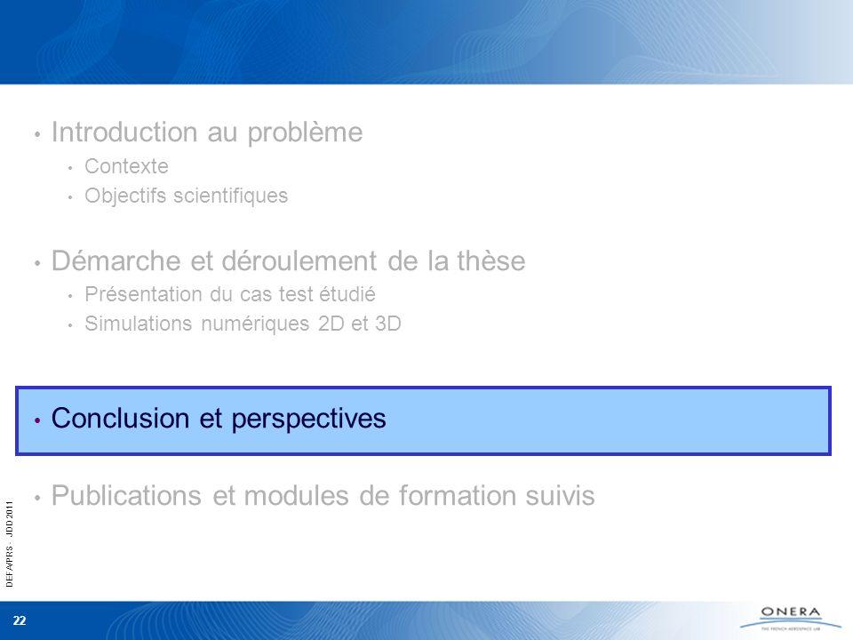 DEFA/PRS - JDD 2011 22 Introduction au problème Contexte Objectifs scientifiques Démarche et déroulement de la thèse Présentation du cas test étudié S