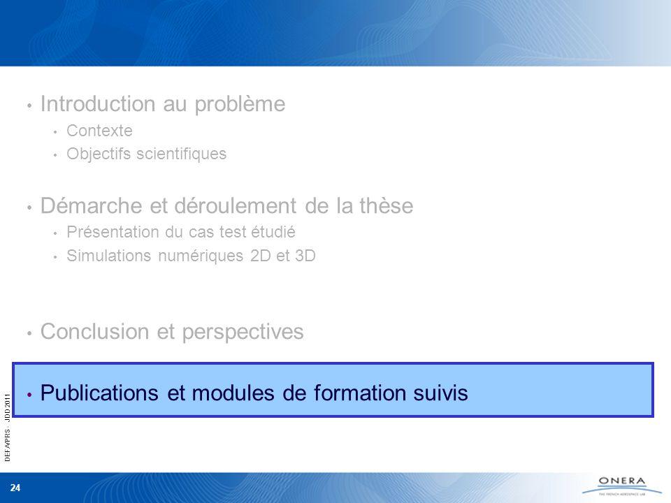 DEFA/PRS - JDD 2011 24 Introduction au problème Contexte Objectifs scientifiques Démarche et déroulement de la thèse Présentation du cas test étudié S
