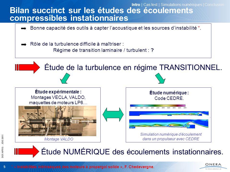 DEFA/PRS - JDD 2011 5 Bilan succinct sur les études des écoulements compressibles instationnaires Bonne capacité des outils à capter lacoustique et le