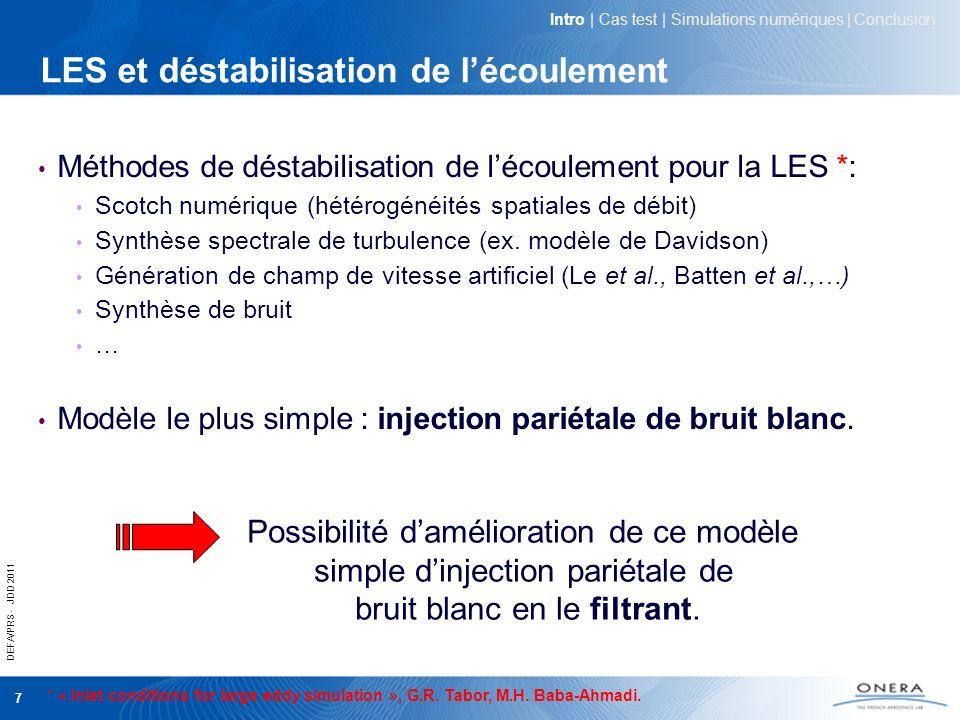 DEFA/PRS - JDD 2011 7 LES et déstabilisation de lécoulement Méthodes de déstabilisation de lécoulement pour la LES *: Scotch numérique (hétérogénéités