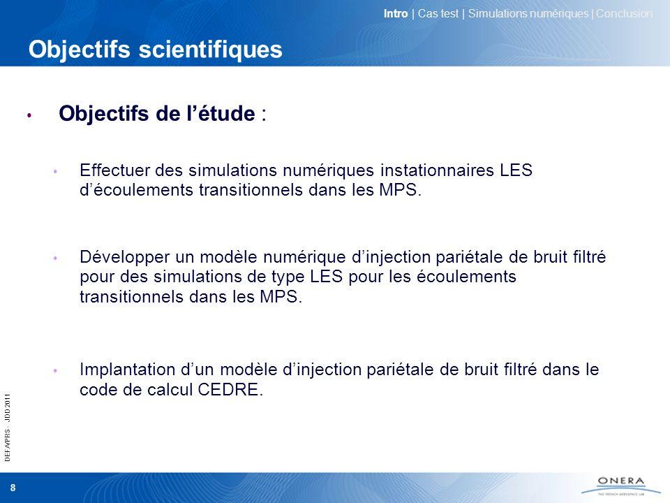 DEFA/PRS - JDD 2011 8 Objectifs scientifiques Objectifs de létude : Effectuer des simulations numériques instationnaires LES découlements transitionne