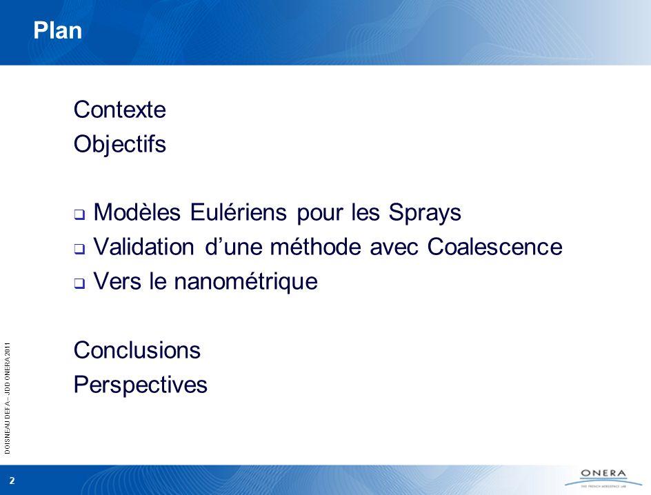 DOISNEAU DEFA – JDD ONERA 2011 Plan Contexte Objectifs Modèles Eulériens pour les Sprays Validation dune méthode avec Coalescence Vers le nanométrique