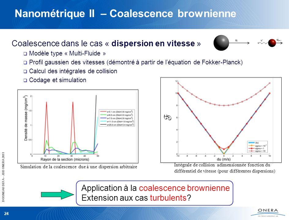 DOISNEAU DEFA – JDD ONERA 2011 Nanométrique II – Coalescence brownienne Coalescence dans le cas « dispersion en vitesse » Modèle type « Multi-Fluide »