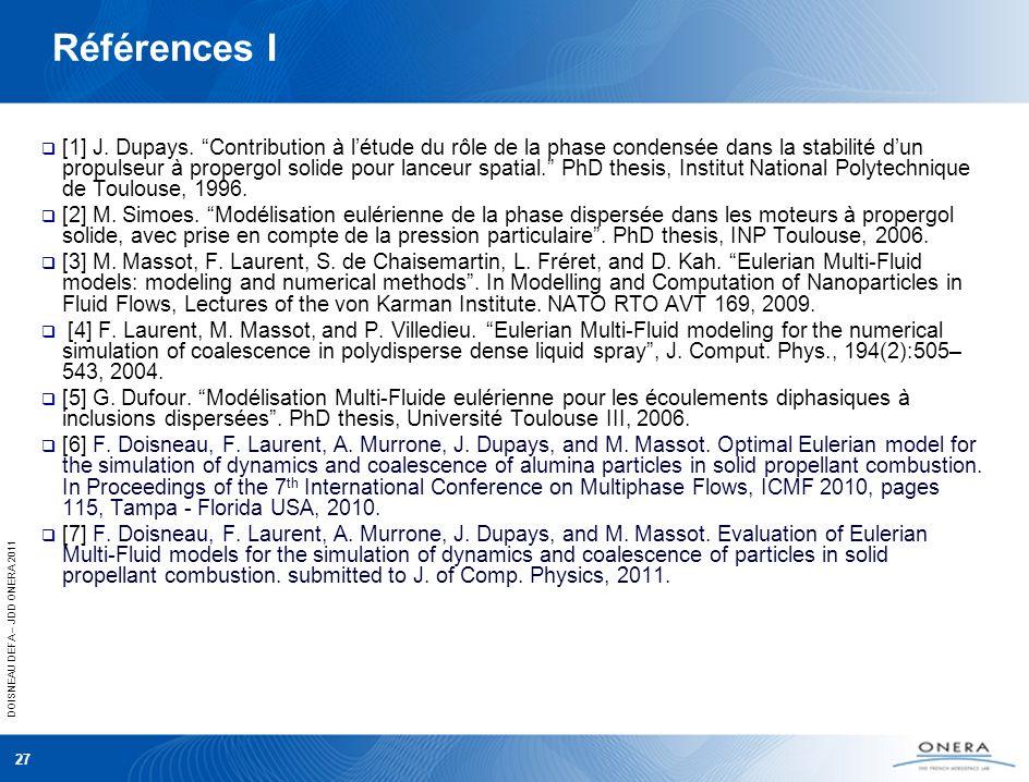 DOISNEAU DEFA – JDD ONERA 2011 Références I [1] J. Dupays. Contribution à létude du rôle de la phase condensée dans la stabilité dun propulseur à prop