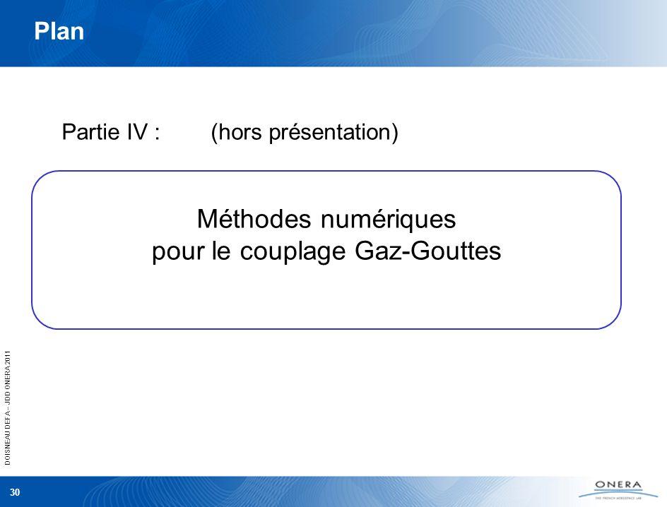 DOISNEAU DEFA – JDD ONERA 2011 30 Plan Partie IV : (hors présentation) Méthodes numériques pour le couplage Gaz-Gouttes
