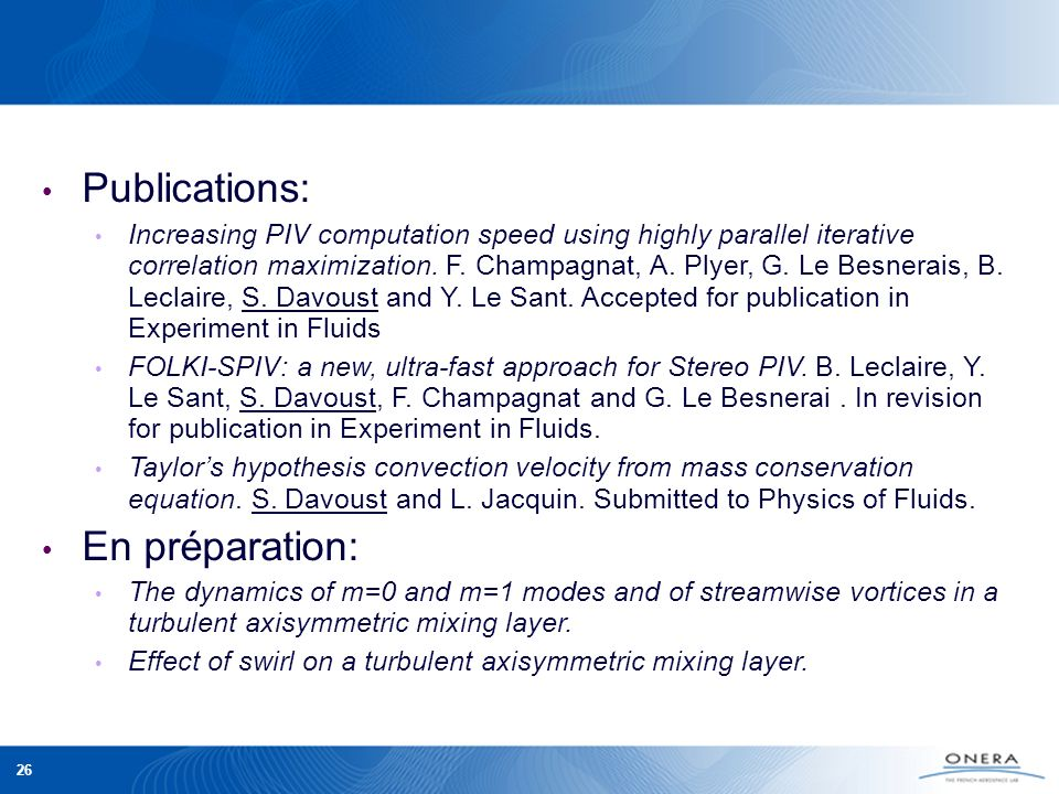 26 Publications: Increasing PIV computation speed using highly parallel iterative correlation maximization. F. Champagnat, A. Plyer, G. Le Besnerais,