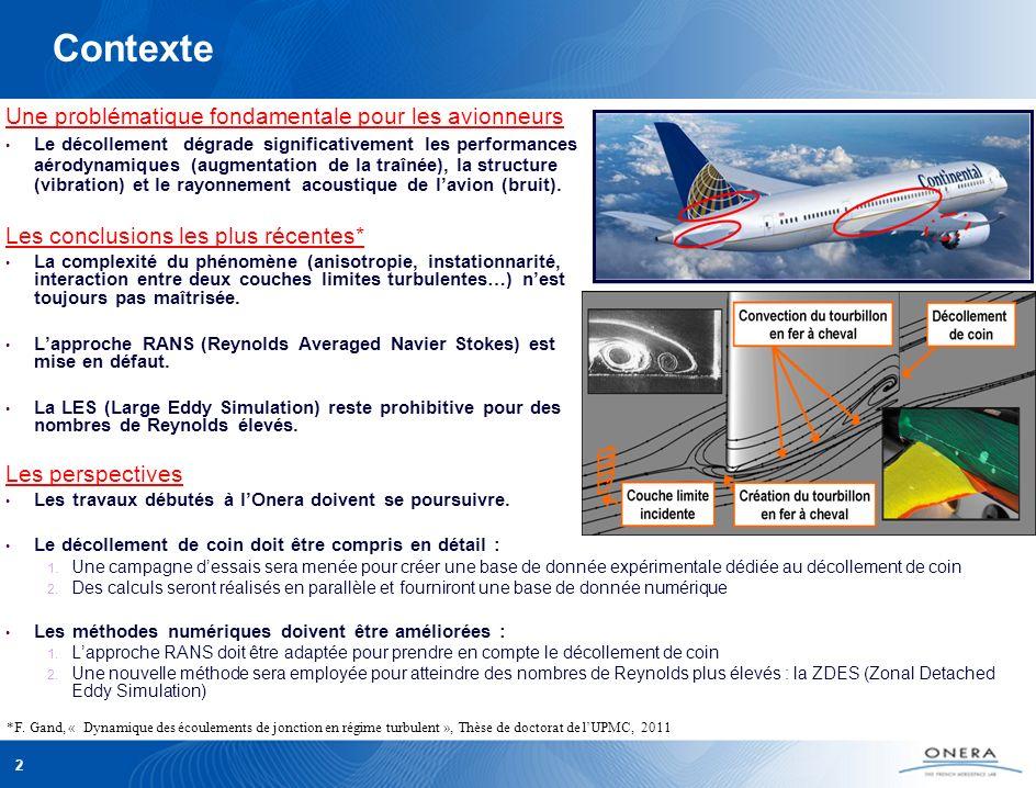 PAMART DAAP – JDD ONERA 2009 2 Contexte Une problématique fondamentale pour les avionneurs Le décollement dégrade significativement les performances aérodynamiques (augmentation de la traînée), la structure (vibration) et le rayonnement acoustique de lavion (bruit).