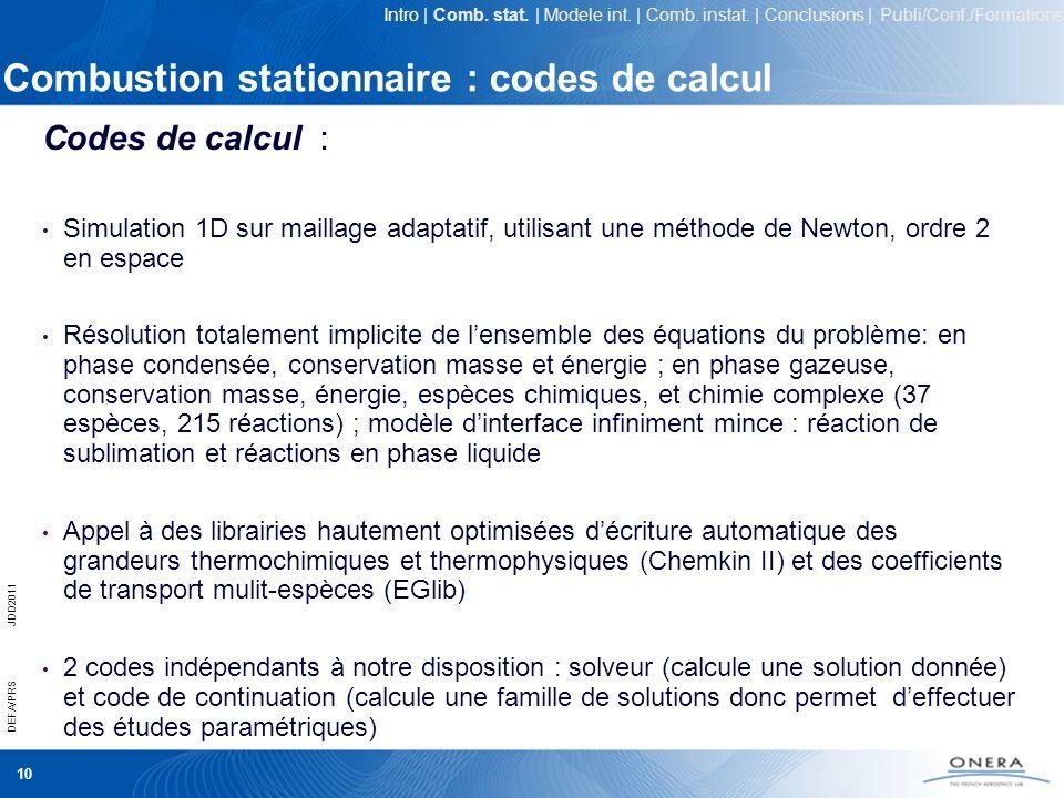 10 DEFA/PRSJDD2011 Combustion stationnaire : codes de calcul Codes de calcul : Simulation 1D sur maillage adaptatif, utilisant une méthode de Newton,