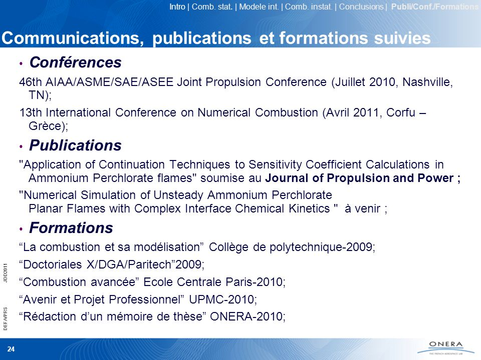 24 DEFA/PRSJDD2011 Communications, publications et formations suivies Conférences 46th AIAA/ASME/SAE/ASEE Joint Propulsion Conference (Juillet 2010, N