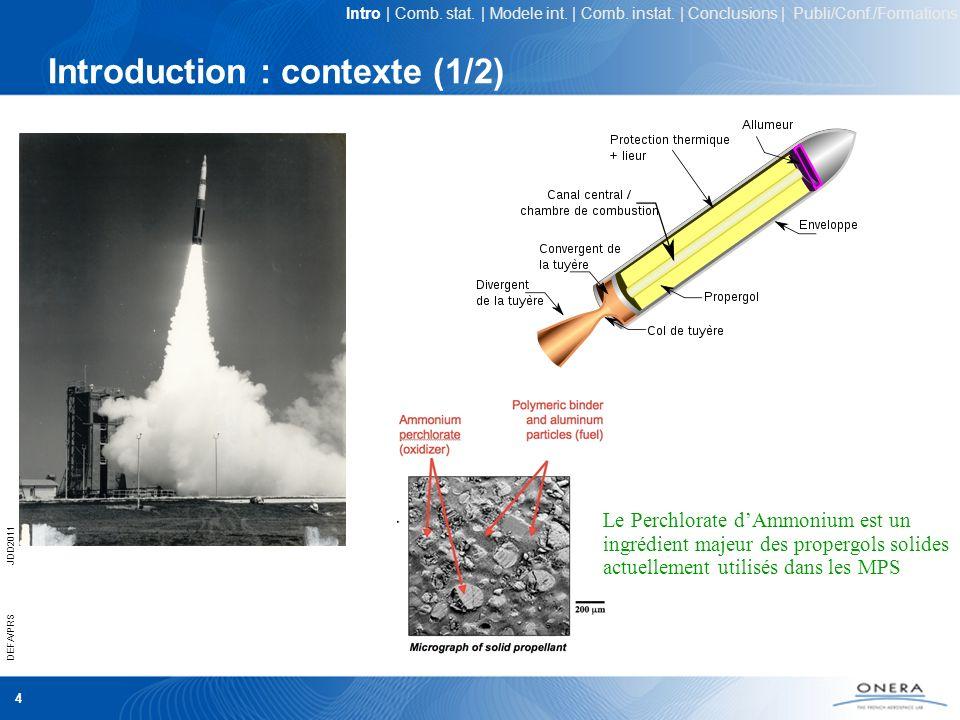 5 DEFA/PRSJDD2011 Introduction : contexte (2/2) Fonction de réponse en pression : Les divers phénomènes dentretien des instabilités de combustion (Culick 2006) Intro | Comb.