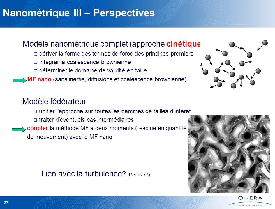 Nanométrique III – Perspectives Modèle nanométrique complet (approche cinétique) dériver la forme des termes de force des principes premiers intégrer