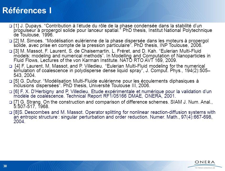 Références I [1] J. Dupays. Contribution à létude du rôle de la phase condensée dans la stabilité dun propulseur à propergol solide pour lanceur spati