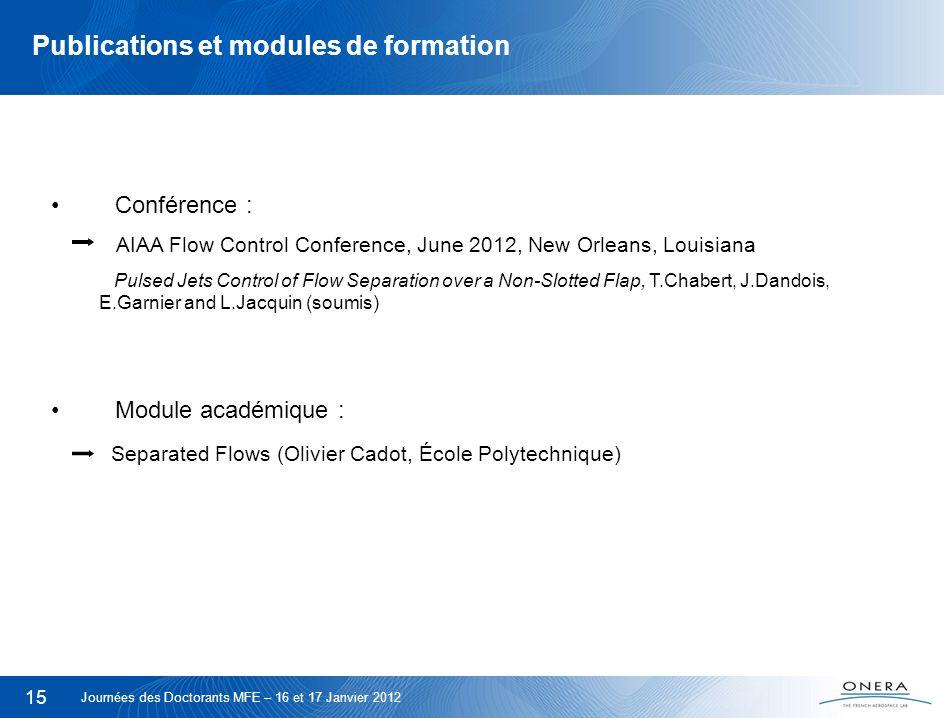 15 Publications et modules de formation Conférence : AIAA Flow Control Conference, June 2012, New Orleans, Louisiana Pulsed Jets Control of Flow Separ