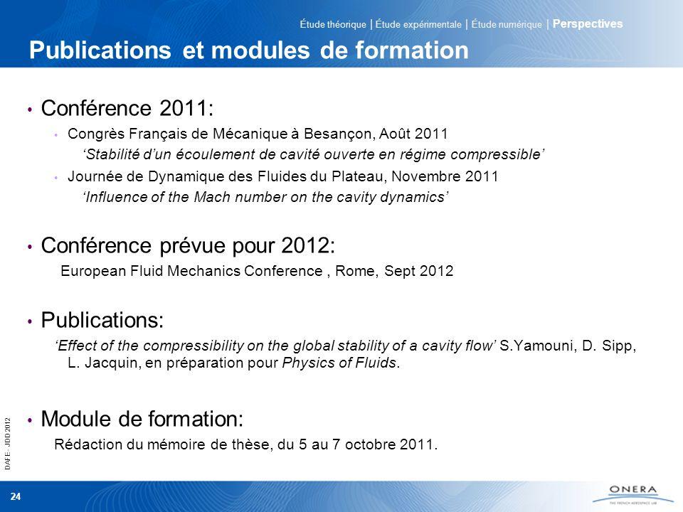 DAFE - JDD 2012 24 Publications et modules de formation Conférence 2011: Congrès Français de Mécanique à Besançon, Août 2011 Stabilité dun écoulement