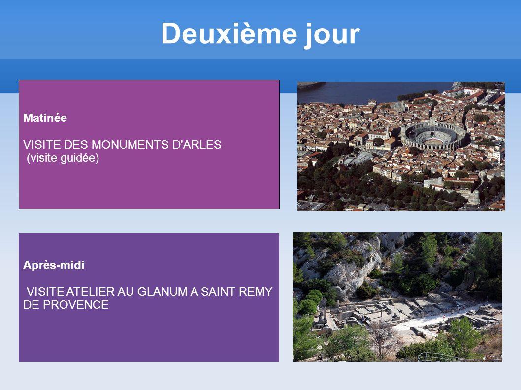 Deuxième jour Matinée VISITE DES MONUMENTS D ARLES (visite guidée) Après-midi VISITE ATELIER AU GLANUM A SAINT REMY DE PROVENCE