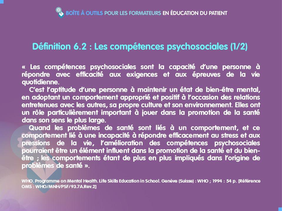 « Les compétences psychosociales sont la capacité dune personne à répondre avec efficacité aux exigences et aux épreuves de la vie quotidienne. Cest l
