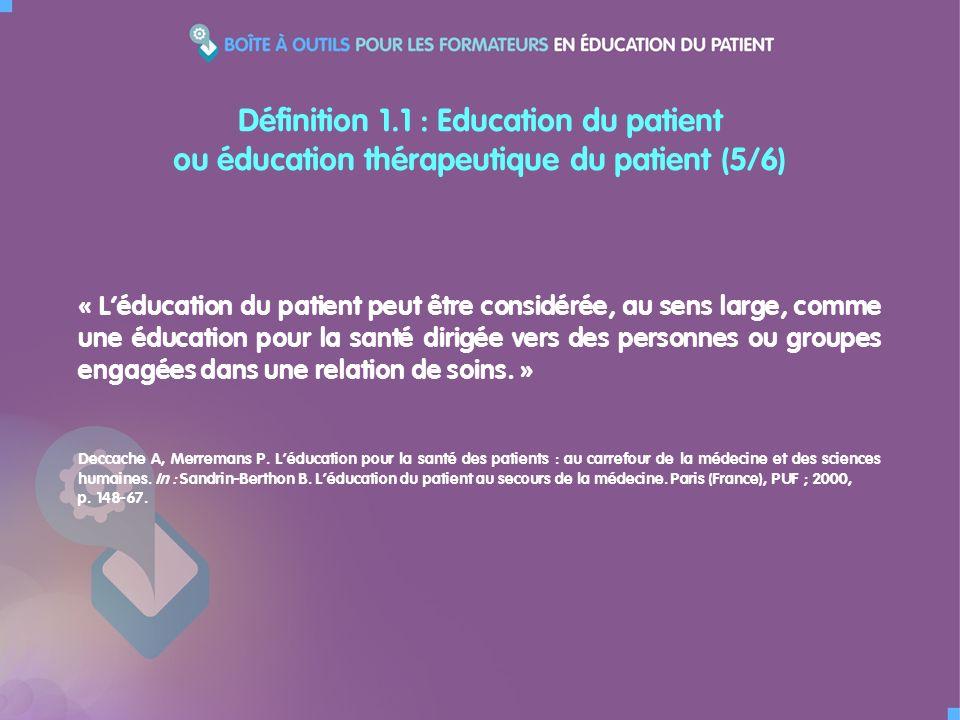 « Léducation du patient peut être considérée, au sens large, comme une éducation pour la santé dirigée vers des personnes ou groupes engagées dans une relation de soins.