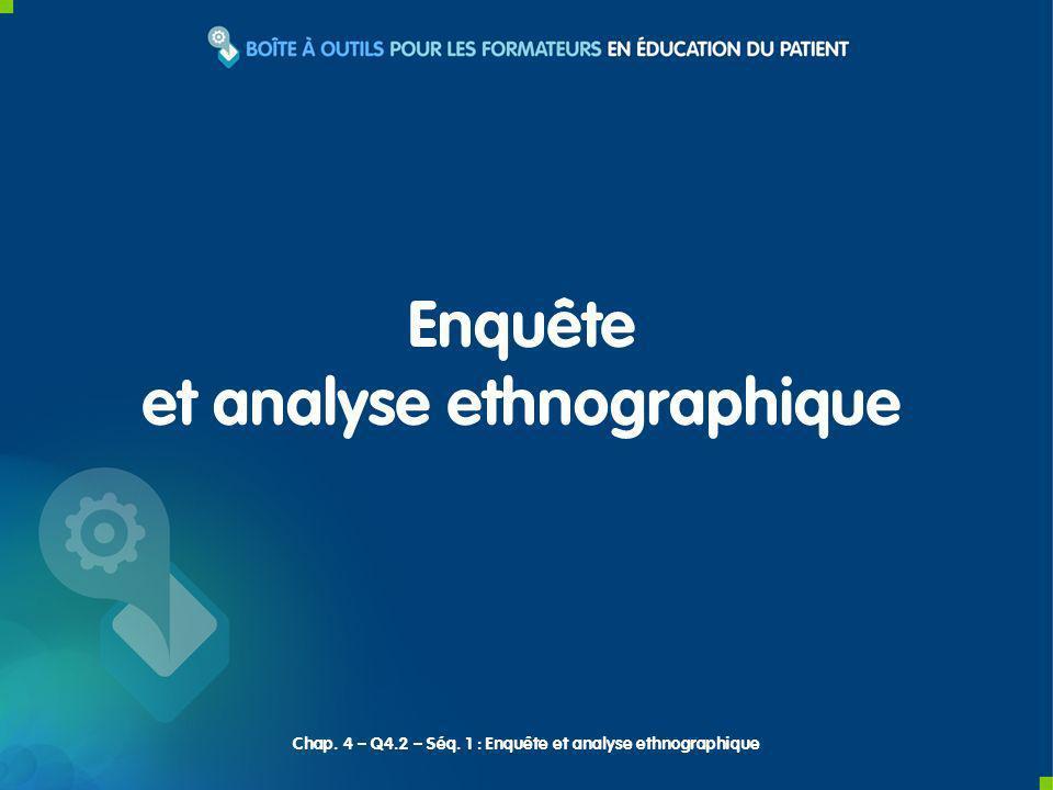 Enquête et analyse ethnographique Chap. 4 – Q4.2 – Séq. 1 : Enquête et analyse ethnographique