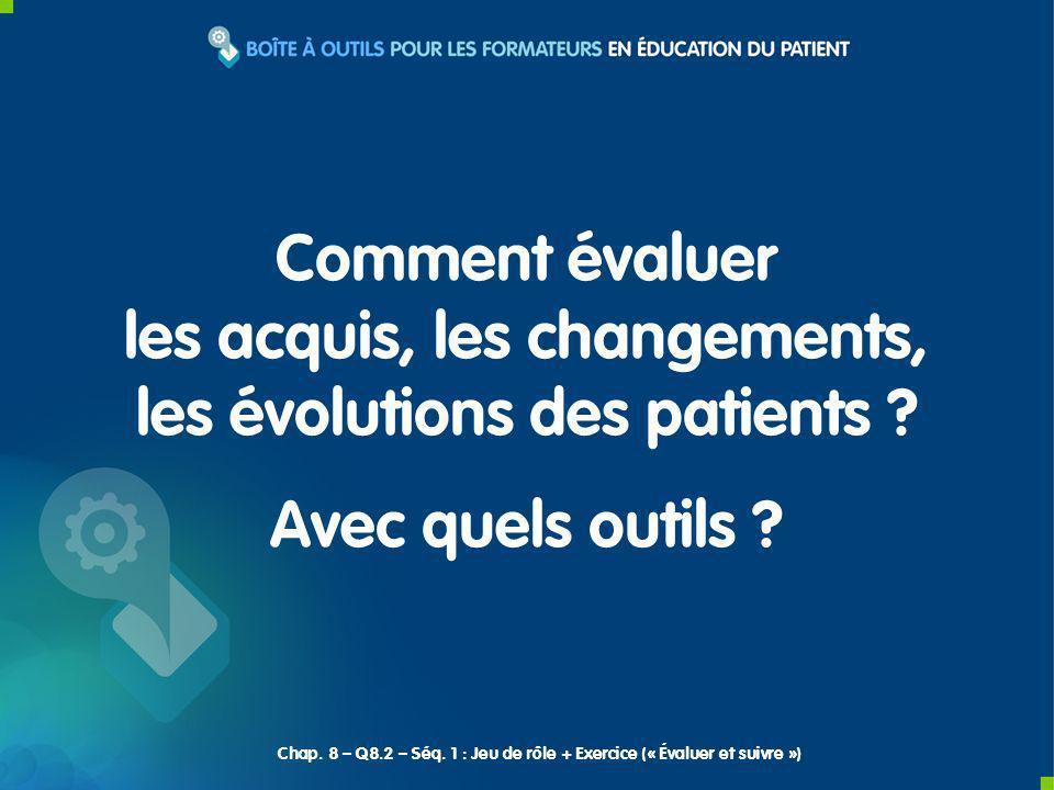 Comment évaluer les acquis, les changements, les évolutions des patients .