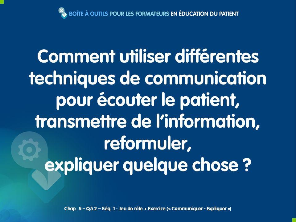 Chap. 5 – Q5.2 – Séq. 1 : Jeu de rôle + Exercice (« Communiquer - Expliquer ») Comment utiliser différentes techniques de communication pour écouter l