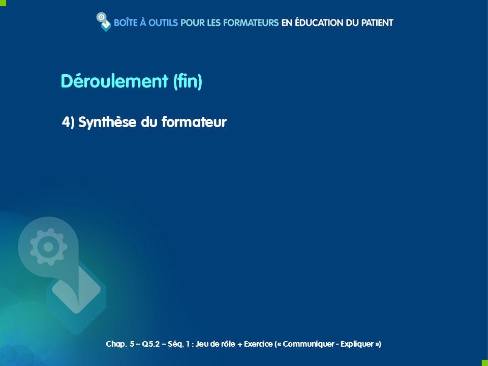 4) Synthèse du formateur Déroulement (fin) Chap. 5 – Q5.2 – Séq. 1 : Jeu de rôle + Exercice (« Communiquer - Expliquer »)