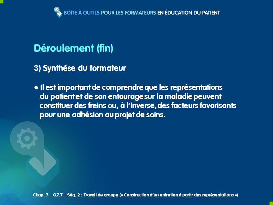 3) Synthèse du formateur Il est important de comprendre que les représentations du patient et de son entourage sur la maladie peuvent constituer des freins ou, à linverse, des facteurs favorisants pour une adhésion au projet de soins.