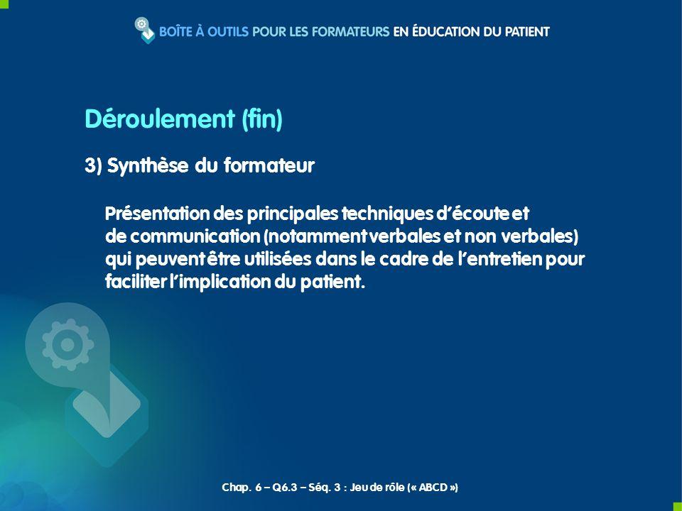 3) Synthèse du formateur Présentation des principales techniques découte et de communication (notamment verbales et non verbales) qui peuvent être uti