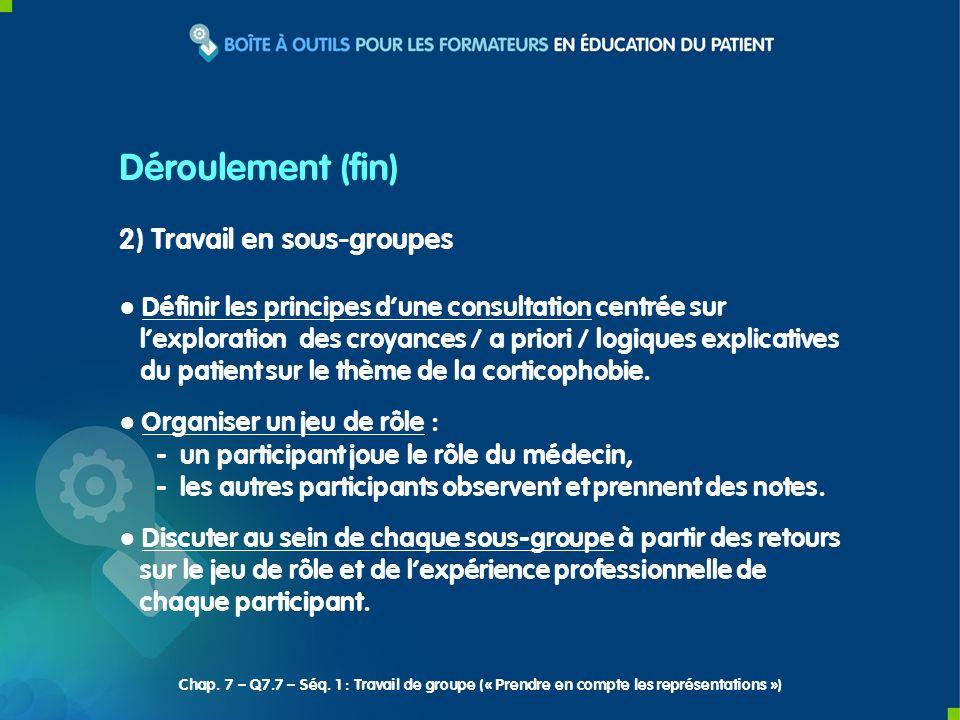 2) Travail en sous-groupes Définir les principes dune consultation centrée sur lexploration des croyances / a priori / logiques explicatives du patient sur le thème de la corticophobie.