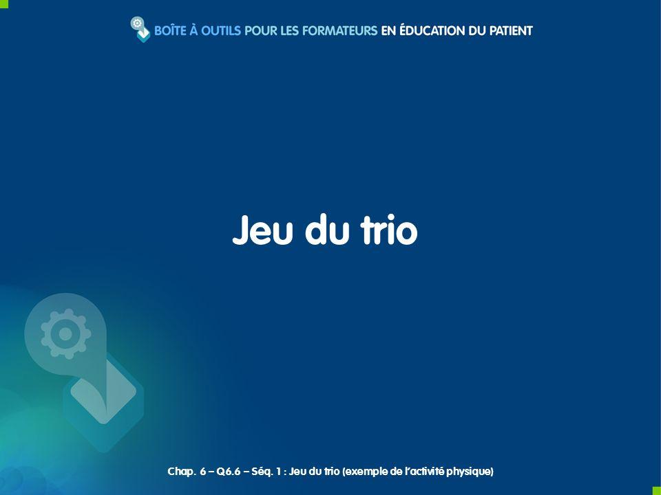Jeu du trio Chap. 6 – Q6.6 – Séq. 1 : Jeu du trio (exemple de lactivité physique)