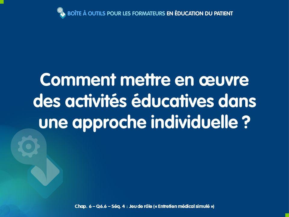 Comment mettre en œuvre des activités éducatives dans une approche individuelle ? Chap. 6 – Q6.6 – Séq. 4 : Jeu de rôle (« Entretien médical simulé »)