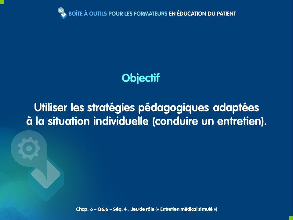 Utiliser les stratégies pédagogiques adaptées à la situation individuelle (conduire un entretien). Objectif Chap. 6 – Q6.6 – Séq. 4 : Jeu de rôle (« E