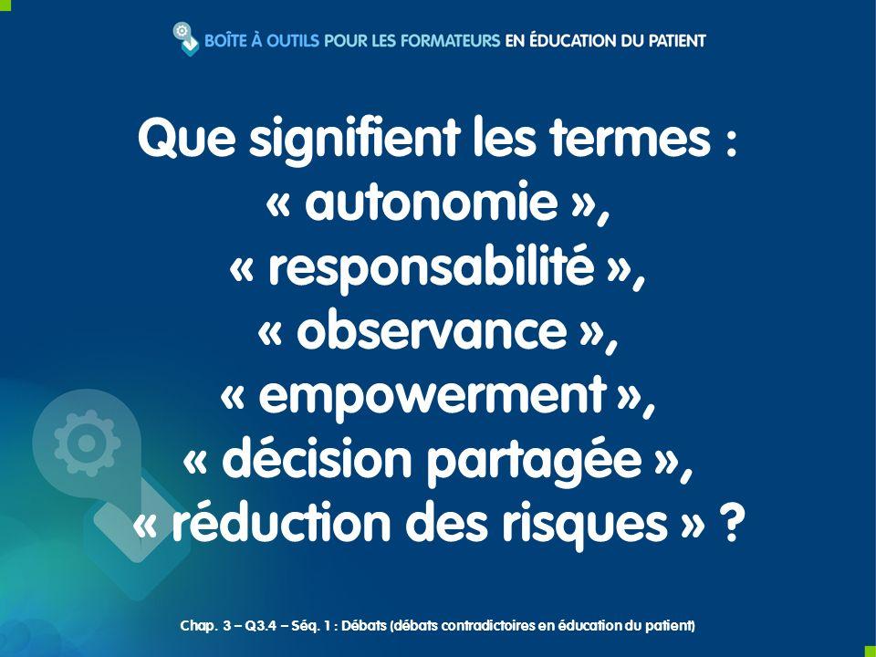 Que signifient les termes : « autonomie », « responsabilité », « observance », « empowerment », « décision partagée », « réduction des risques » ? Cha