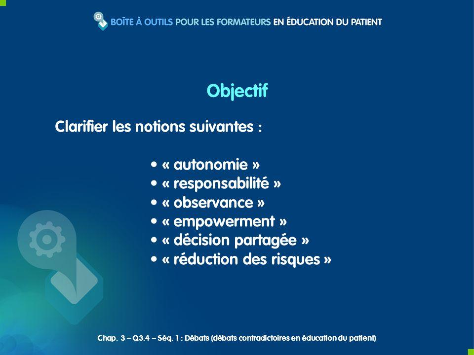 Clarifier les notions suivantes : « autonomie » « responsabilité » « observance » « empowerment » « décision partagée » « réduction des risques » Objectif Chap.