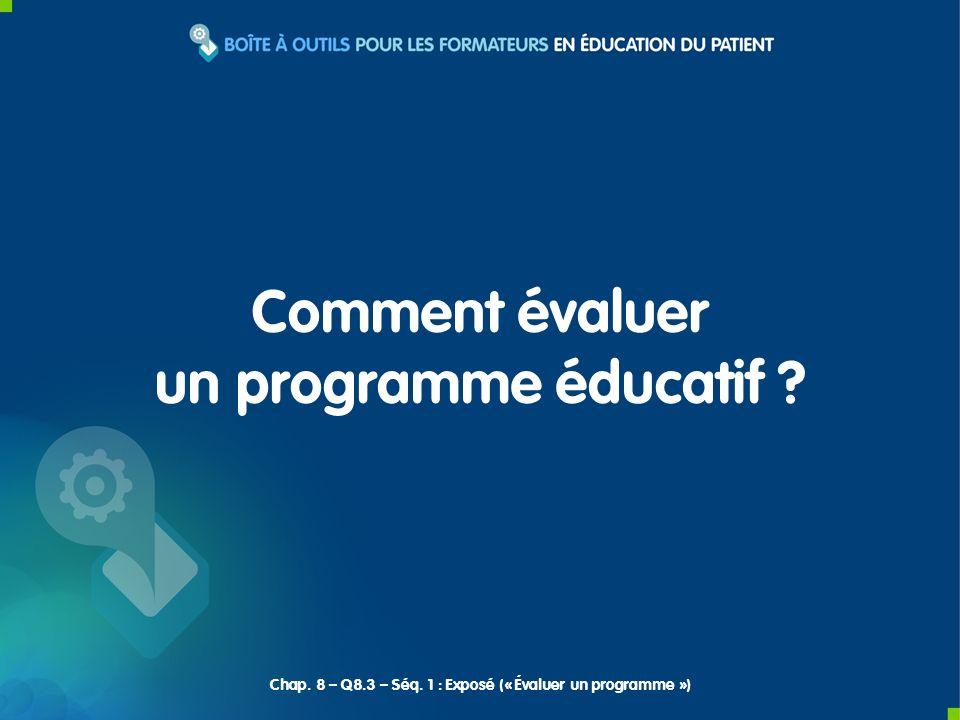 Comment évaluer un programme éducatif ? Chap. 8 – Q8.3 – Séq. 1 : Exposé (« Évaluer un programme »)