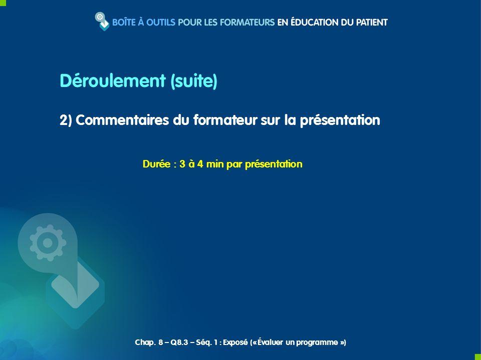 2) Commentaires du formateur sur la présentation Durée : 3 à 4 min par présentation Déroulement (suite) Chap. 8 – Q8.3 – Séq. 1 : Exposé (« Évaluer un