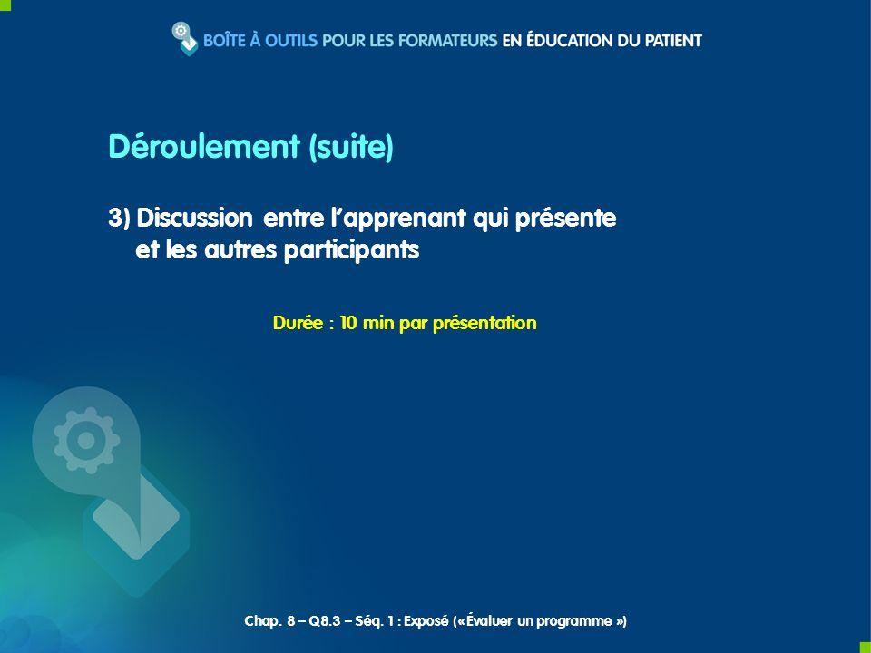 3) Discussion entre lapprenant qui présente et les autres participants Durée : 10 min par présentation Déroulement (suite) Chap. 8 – Q8.3 – Séq. 1 : E