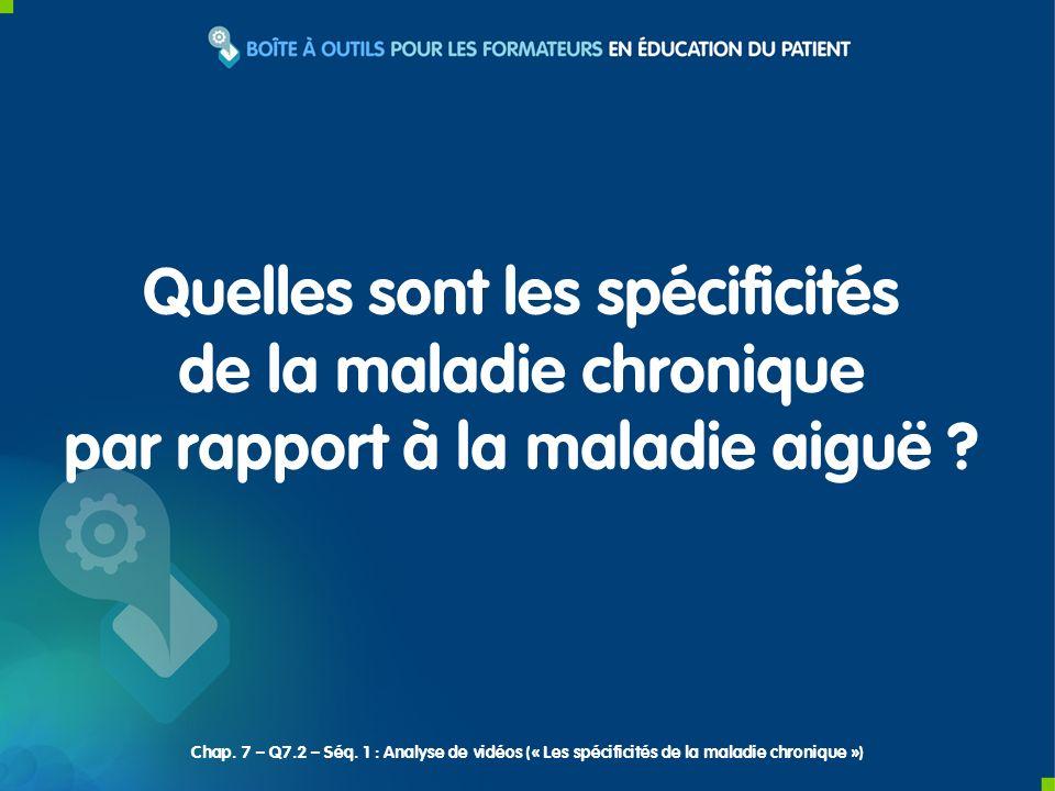 Quelles sont les spécificités de la maladie chronique par rapport à la maladie aiguë ? Chap. 7 – Q7.2 – Séq. 1 : Analyse de vidéos (« Les spécificités