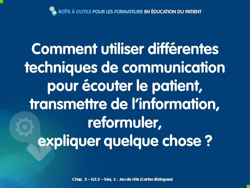 Chap. 5 – Q5.2 – Séq. 3 : Jeu de rôle (Cartes dialogues) Comment utiliser différentes techniques de communication pour écouter le patient, transmettre
