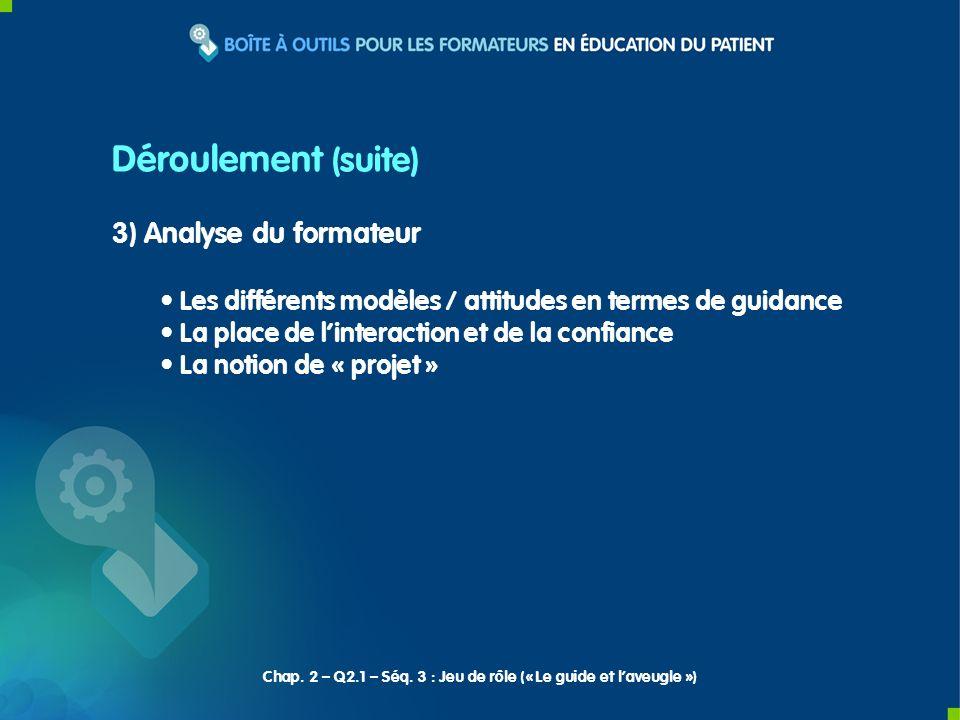 3) Analyse du formateur Les différents modèles / attitudes en termes de guidance La place de linteraction et de la confiance La notion de « projet » Déroulement (suite) Chap.